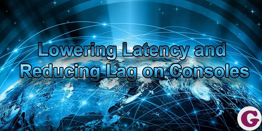 how to lower latancey and reduce lag on consoles